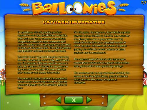 Balloonies Farm Review Slots The theoretical return to player (RTP) for this game is 92.90 to 96.40%. Any combination of wins in a single game is limited and will not exceed 250,000.