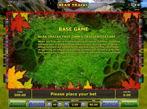 Bear Tracks Review Slots When the first reel is filled entirely with bonus symbols, all bonus symbols lock in place and the reels re-spin. During thw re-spins, bonus symbols are added to the stacked regions. the reels keep respinning as lonf as new bonus symbols are locked or unt