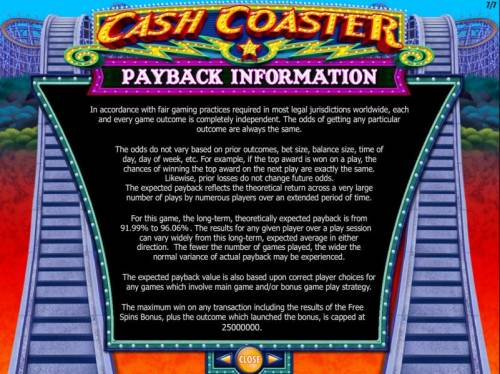 Cash Coaster Review Slots Payback Information. The maximum win on any transaction is capped at $250,000.