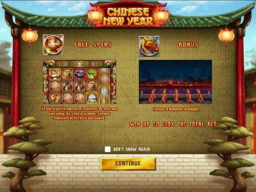 Chinese New year Review Slots game features free spins and a bonus feature. Extra Scatter wins when scattered on reels and pays using the original symbols paytable multiplied by the total bet staked during the free spins. Win up to 150x the total bet during the bonus feature.