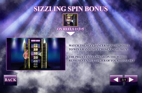 Chippendales Review Slots Sizzling Spin Bonus - watch the sexy dancer spin the wheel to win a randomly chosen cash prize. The prizes that appear on the wheel represent a multiplier of your total bet.