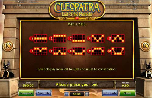 Cleopatra Last of the Pharaohs Review Slots Payline Diagrams 1-10. Symbols pay left to right and must be consecutive.