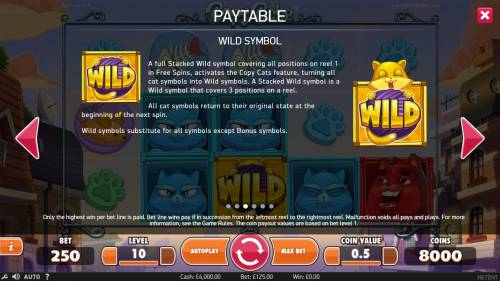 Copy Cats Review Slots a full stack of eild symbols covering all positions on reel 1 in free games activates the Copy Cats Feature, turning all cat symbols into wild symbols. A stacked wil symbol is a wild symbol that covers 3 positions on a reel.