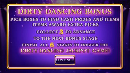 Dirty Dancing Review Slots Dirty Dance Bonus - Pick boxes to find cash prizes and items. Items award extra picks. Collect 3 to advance to the next bonus stage. Finish all 6 stages to trigger the Dirty Dancing Jackpot Game.