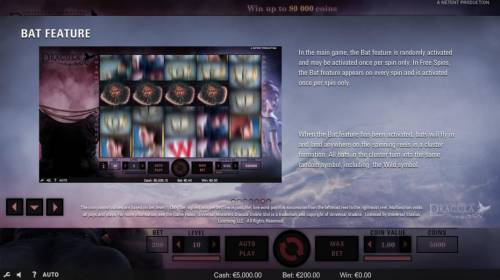 Dracula Review Slots Bat Feature - In the main game, the Bat Feature is randomly activated and may be activated once per spin only. In free spins, the Bat Feature appears on every spin and is activated once per spin only. When the Bat feature is activated, bats will fly in an