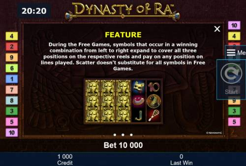 Dynasty of Ra Review Slots During the Free Games, symbols that occur in a winning combination from left to right expand to cover all three positions on the respective reels and pay on any position on lines played.