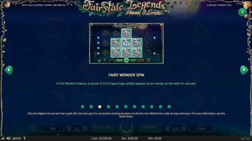 Fairytale Legends Hansel & Gretel Review Slots Fairy Wonder Spin - In the random feature, a cluster of 5 to 9 game logo symbols appears as an overlay on the reels for one spin.