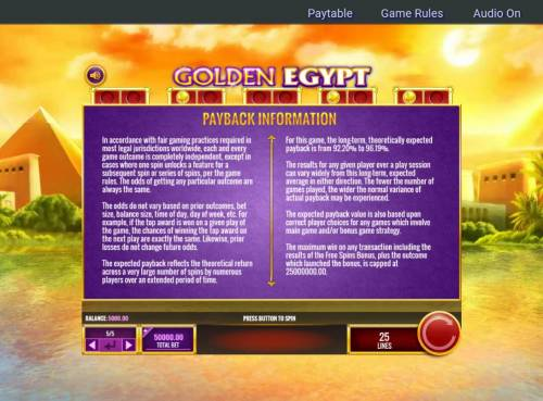 Golden Egypt Review Slots Payback Information - Theoretical return To Player is from 92.20% to 96.19%. The maximum win on any transaction is capped at 25,000,000.