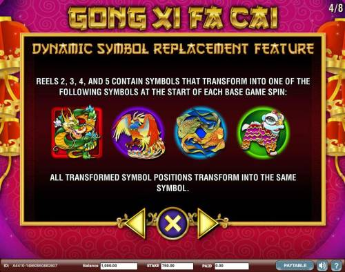 Gong Xi Fa Cai Review Slots Dynamic Symbol Replacement Feature - Reels 2, 3, 4 and 5 conatin symbols that transform into one of the following symbols at the start of each base game spin.