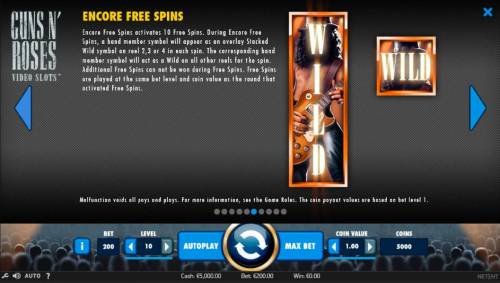 Guns N' Roses Review Slots Encore Free Spins activates 10 free spins. During Encore Free Spins, a band member symbol will appear as an overlay stacked wild symbol on reels 2, 3 or 4 in each spin.