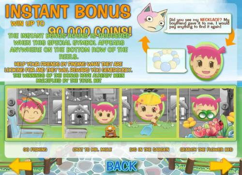 Happy Friends Review Slots Instant Bonus - Win up to 90,000 coins! The instant bonus round is triggered when this special symbol appears anywhere on the bottom row of the reels.
