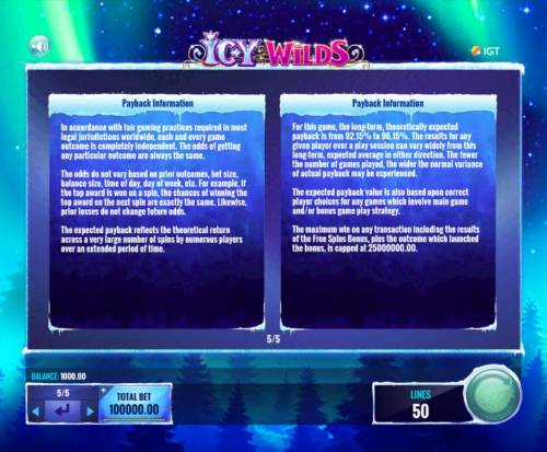 Icy Wilds Review Slots Payback Information - Theoretical return To Player is from 92.15% to 96.15%. The maximum win on any transaction is capped at 25,000,000.
