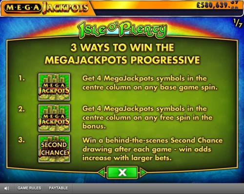 Isle of Plenty Review Slots 3 Ways to Win the Megajackpots Progressive - Get 4 Megajackpots symbols in the center column on any base game spin or free spins. Win a behind the scenes Second Chance darwing after each game.