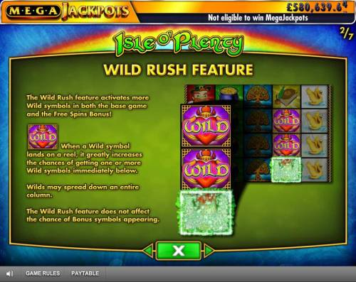 Isle of Plenty Review Slots Wild Rush Feature activates more wild symbols in both the base game and the free spins bonus. When a wild lands on a reel, it greatky increases the chances of getting one or more wild symbols immediately below.