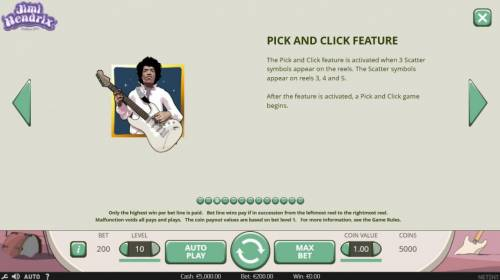 Jimi Hendrix Review Slots Pick and Click Feature is activated when 3 scatter symbols appear on the reels. The scatter symbols appear on reels 3, 4 and 5.