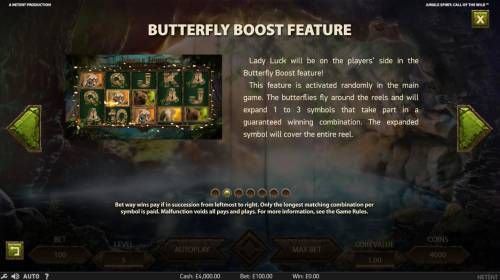 Jungle Spirit Call of the Wild Review Slots Butterfly Boost Feature - This feature is activated randomly in the main game. The butterfllies fly around the reels and will expand 1 to 3 symbols that take part in a guaranteed winning combination.