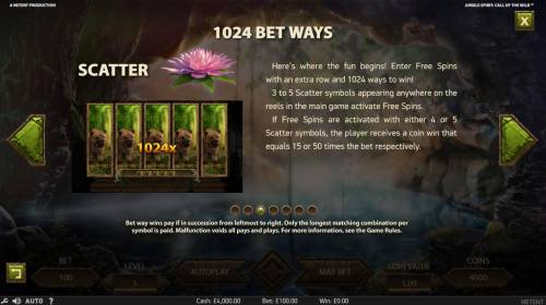 Jungle Spirit Call of the Wild Review Slots Enter free spins with an extra row and 1024 ways to win. 3 to 5 scatter symbols appearing anywhere on the reels in the main game activate Free Spins.