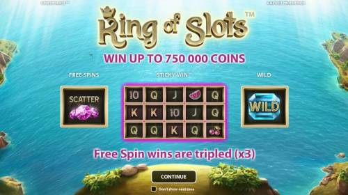 King of Slots Review Slots features include free spins, sticky win and wild. Win up to 750,000 coins. Free spin wins are tripled (x3)