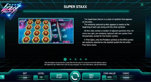 Neon Staxx Review Slots The Super Staxx feature is a stack of symbols that appears on the reels. The randomly selected symbol appears in stacks at the beginning of each spin along with the other symbols. All five reels contain a number of adjacent positions that, for every new s