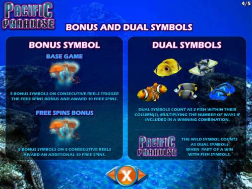 Pacific Paradise Review Slots Bonus symbol is represented by the jellyfish. Dual symbols count as two fish within their column(s), multiplying the number of ways if included in a winning combination.