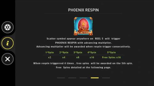 Phoenix Review Slots Phoenix Respin - Scatter symbol appear anywhere on reel 5 will trigger Phoenix Respin with advancing multiplier