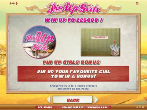 Pin Up Girls Review Slots Win up to 225,000! Pin Up Girl Bonus - Pin up your favorite girl to win a bonus! Triggered by 3 to 5 bonus symbols anywhere on the reels