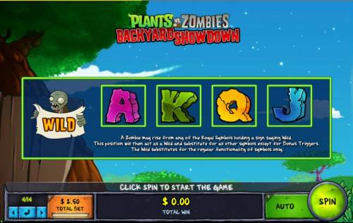 Plants vs Zombies Backyard Showdown Review Slots A Zombie may rise from any of the royal symbols holding a sign saying Wild. This position will then act as a Wild and substitute for all other symbols except for Bonus Triggers. Thw Wild substitutes for the regular functionality of symbols only.