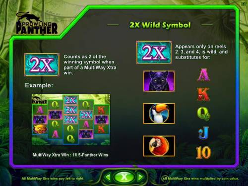 Prowling Panther Review Slots 2x Wild Symbol Rules - 2X symbol counts as 2 of the winning symbol when part of a MultiWay Xtra win. 2X symbol appears only on reels 2, 3, and 4, is wild, and substitutes for:
