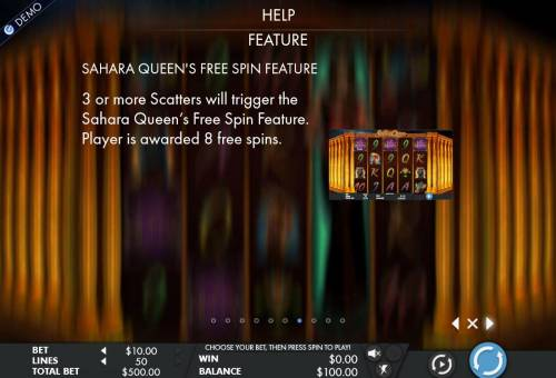 Sahara Queen Review Slots Free Spin Feature - 3 or more scatters will trigger the free spins feature. Player is awarded 8 free spins.