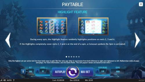 Secrets of Atlantis Review Slots Highlight Feature - During every spin, the Highlight Feature randomly highlights positions on reels 2, 3 and 4. If the highlights completely covers reels 2, 3 and 4 at the end of a spin, a Colossal symbol Re-Spin is activated.