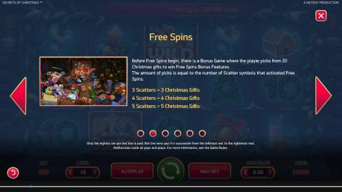 Secrets of Christmas Review Slots Free Spins - Before free spins begin, there is a Bonus Game where the player picks from 20 Christmas gifts to win Free Spins Bonus features. The amount of picks is equal to the number of scatter symbols that activated Free Spins.