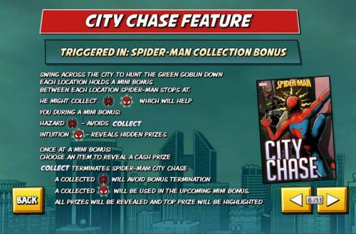 Spider-Man Review Slots City Chase Feature - Triggered in: Spider-Man Collection Bonus. Swing across the city to hunt the Green Goblin down. Each location holds a mini bonus. Between each location Spider-Man stops at. Win prizes along the way.