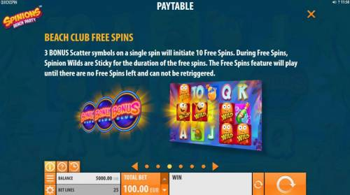 Spinions Beach Party Review Slots Beach Club Free Spins - 3 Bonus scatter symbols on a single spin will initiate 10 free spins. During Free Spins, Spinion Wilds are sticky for the duration of the free spins.