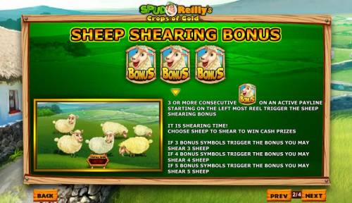 Spud O'Reilly's Crops of Gold Review Slots 3 or more sheep Bonus symbols consecutive on an active payline starting on the leftmost reel trigger the Sheep Shearing Bonus