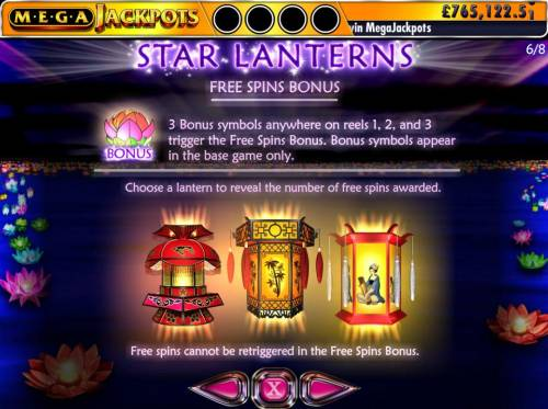 Star Lanterns Mega Jackpots Review Slots Free Spins Bonus - 3 Bonus symbols anyhwere on reels 1, 2 and 3 trigger the Free Spins Bonus. Bonus symbols appear in the base game only.