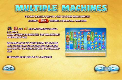 Sunset Beach Review Slots This slot is played on 4 slot machines simultaneously. Clicking spin triggers a spin on all 4 machines. Expanding wilds are cloned from the machine they appeared on to the same reel on the next machine in the order shown in the following clip