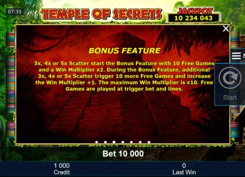 Temple of Secrets Review Slots Three or more scatter symbols starts the Bonus feature with 10 free games and a win multiplier of x2.