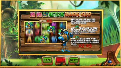 Wild Antics Review Slots Multiplying Roam Wilds - Free Spins are awarded featuring Multiplying Roaming Wilds. Any Wild symbol that in view remain in play and roam around reels during each spin. Any Wild symbol that roam to the same position shall award a win multipltier ranging f
